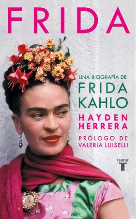 Frida / Frida: A Biography of Frida Kahlo by Hayden Herrera