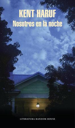 Nosotros en la noche / Our Souls at Night: A novel by Kent Haruf