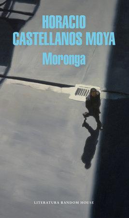 Moronga (Spanish Edition) by Horacio Castellanos Moya