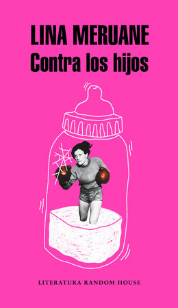 Contra los hijos / Against the Kids by Lina Meruane