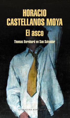 El asco: Thomas Bernhard en San Salvador / Revulsion: Thomas Bernhard in San Salvador by Horacio Castellanos Moya