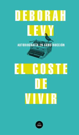 El coste de vivir: Autobiografía en construcción / The Cost of Living: A Working Autobiography by Deborah Levy