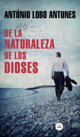 De la naturaleza de los dioses / Of the Nature of the Gods by Antonio Lobo Antunes