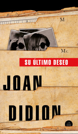 Su último deseo / The Last Thing He Wanted by Joan Didion