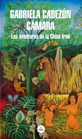 Las aventuras de China Iron / The Adventures of China Iron by Gabriela Cabezon Camara