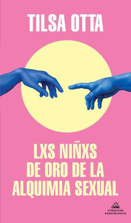 Lxs niñxs de oro de la alquimia sexual / The Golden Children of the Sexual Alche my by Tilsa Otta
