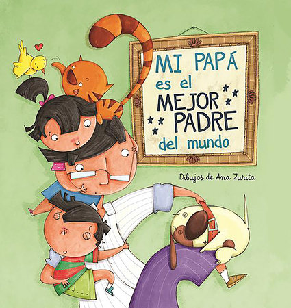 Mi papá es el mejor padre del mundo / My Daddy Is the Best Daddy in the World by Magela Ronda and Ana Zurita