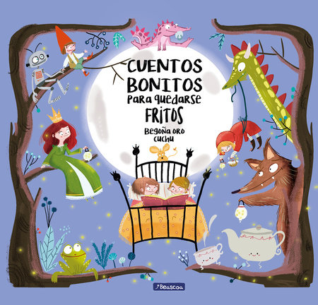 Cuentos bonitos para quedarse fritos / Beautiful Bedtime Stories to Fall Fast Asleep by Begoña Oro