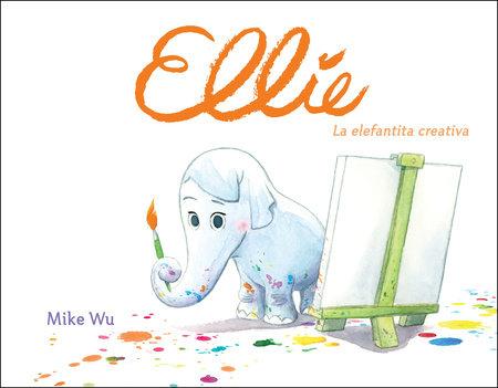 Ellie. La elefantita creativa / Ellie (Spanish Edition) by Mike Wu