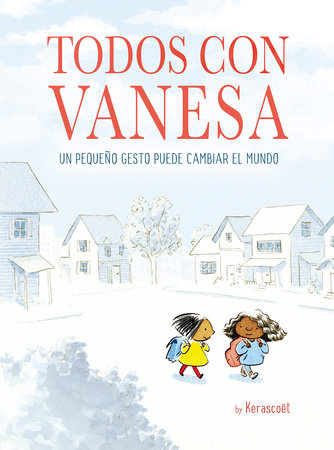 Todos con Vanesa / I Walk with Vanesa: A Story About a Simple Act of Kindness by KERASCOET