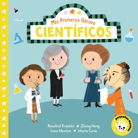 Mis primeros hroes: cientficos / My First Heroes: Scientists
