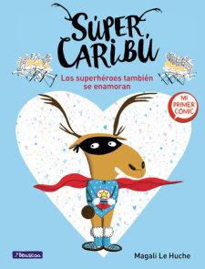 Súper Caribú: Los superhéroes también se enamoran / Super Caribou: Superhero es Fall In Love Too