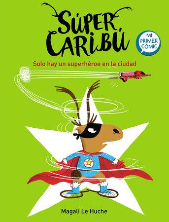 Super Caribú: Solo hay un superhéroe en la ciudad / Super Caribou: There Is Only  One Superhero In Town by Magali Le Huche