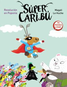 Súper Caribú. Revolución en Poponia / Super Caribou: A Revolution in Poponia