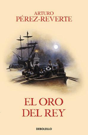 El oro del rey / The King's Gold by Arturo Pérez-Reverte