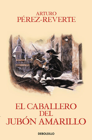 El caballero del jubon amarillo / The Man in the Yellow Doublet (Captain Alatriste Series, Book 5) by Arturo Pérez-Reverte