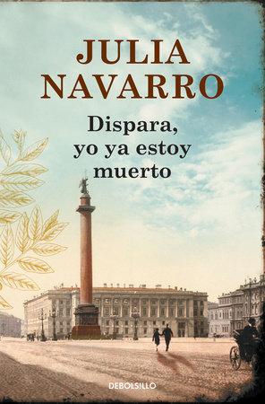 Dispara, yo ya estoy muerto / Shoot, I'm Already Dead by Julia Navarro