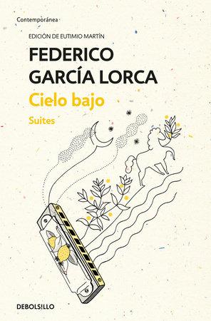 Cielo bajo. Suites / Low Sky. Suites by Federico Garcia Lorca