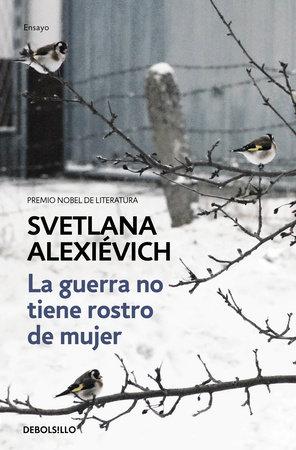 La guerra no tiene rostro de mujer / The Unwomanly Face of War: An Oral History of Women in World War II by Svetlana Alexievich
