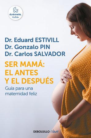 Ser mamá: el antes y el después / Becoming a Mother: The Before and After by Eduard Estivill, Gonzalo Pin and Carlos Salvador