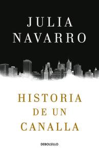 Historia de un canalla / Story of a Sociopath: A Novel