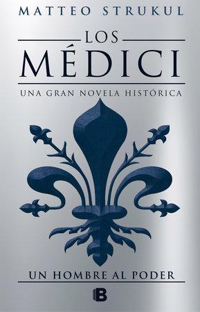 Los Medici II Un hombre al poder/ The Medici Chronicles II by Matteo Strukul
