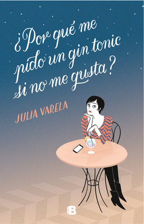 ¿Por qué me pido un gin-tonic si no me gusta? /Why Do I Order Gin and Tonics If I Don't Like Them? by Julia Varela