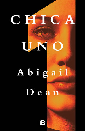 Chica uno / Girl A by Abigail Dean