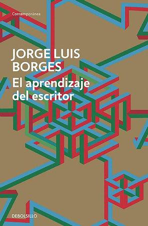 El aprendizaje del escritor / The Writer's Apprenticeship by Jorge Luis Borges