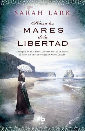 Hacia los mares de la libertad  /  Towards the Seas of Freedom by Sarah Lark