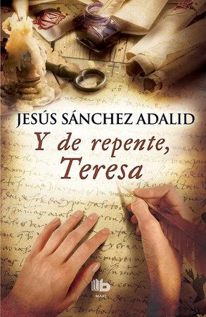 Y de repente  teresa  /  Suddenly, Teresa by Jesus Sanchez Adalid