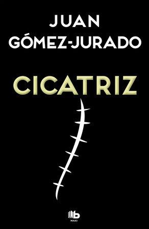 Cicatriz / Scar by Juan Gómez-Jurado