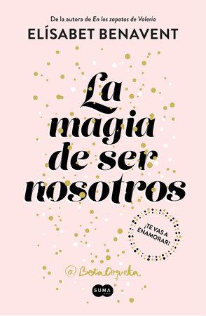 La magia de ser nosotros / The Magic of Being Ourselves by Elisabet Benavent