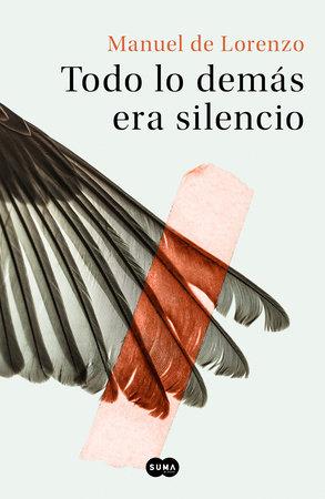 Todo lo demás era silencio / Everything Else Was Silence by Manuel De Lorenzo