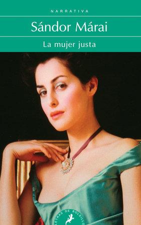 La mujer justa / Portraits Of A Marriage by Sandor Marai