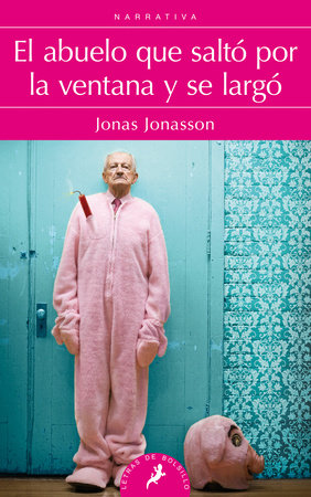 El abuelo que salto por la ventana y se largo/ The 100-Year-Old Man Who Climbed Out The Window And Disappeared by Jonas Jonasson