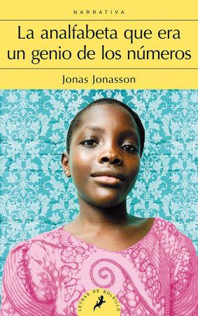 La analfabeta que era un genio de los números / The Girl Who Saved the King of Sweden by Jonas Jonasson