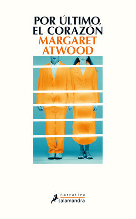Por último, el corazón / The Heart Goes Last by Margaret Atwood