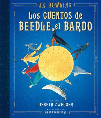 Los cuentos de Beedle el bardo. Edición ilustrada / The Tales of Beedle the Bard: The Illustrated Edition by J.K. Rowling