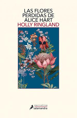 Las flores perdidas de Alice Hart / The Lost Flowers of Alice Hart by Holly Ringland
