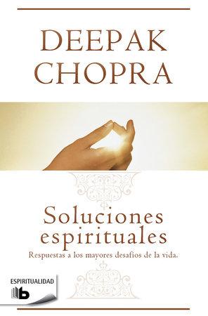 Soluciones espirituales / Spiritual Solutions by Deepak Chopra, MD