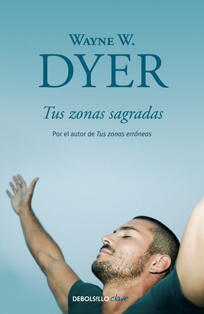 Tus zonas sagradas / Your Sacred Self by Wayne W. Dyer