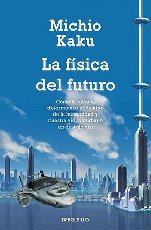 La física del futuro / Physic of the Future by Michio Kaku