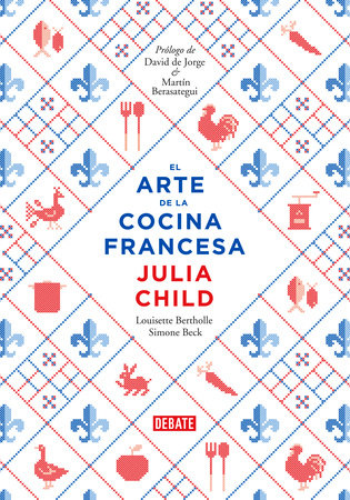 El arte de la cocina francesa / Mastering the Art of French Cooking by Julia Child, Louisette Bertholle and Simone Beck