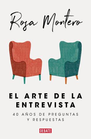 El arte de la entrevista: 40 años de preguntas y respuestas / The Art of the Interview by Rosa Montero