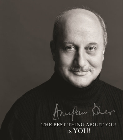 The Best Thing about You Is You! by Anupam Kher