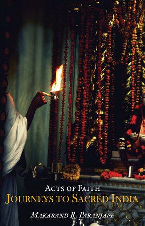 Acts of Faith by Makarand R. Paranjape