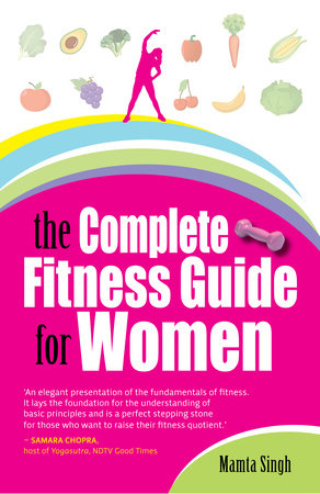 The Complete Fitness Guide for Women by Mamta Singh