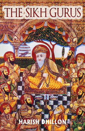 The Sikh Gurus by Harish Dhillon