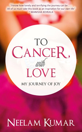 To Cancer, with love by Neelam Kumar